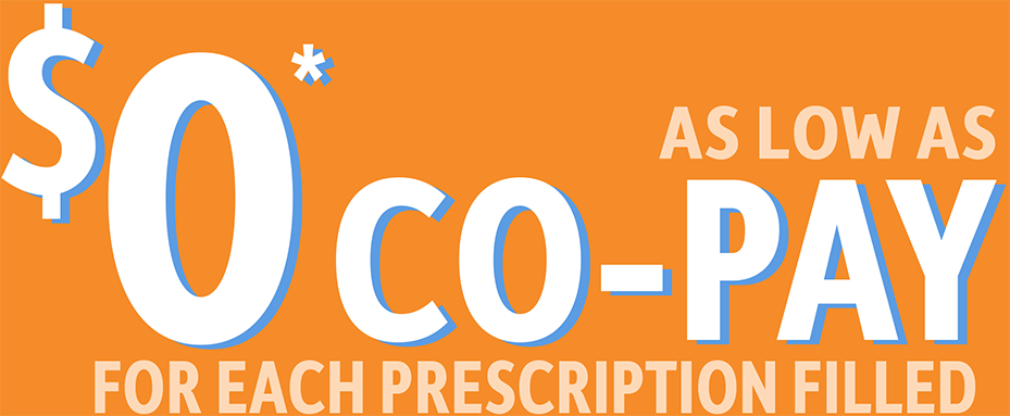 As low as $0* co-pay for each prescription filled